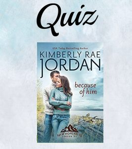 Because of Him Quiz- Kimberly Rae Jordan