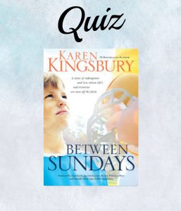Between Sundays Book Quiz Cover- Karen Kingsbury