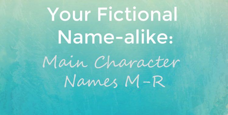 Your Fictional Name-Alike- Main Character Names M-R