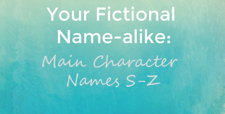 Your Fictional Name-Alike- Main Character Names S-Z
