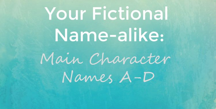 Your Fictional Name-Alike- Main Character Names A-D