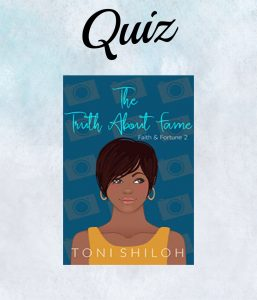 The Truth About Fame Book Quiz- Toni Shiloh