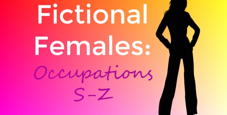 Fictional Females: Occupations S-Z